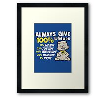 Always Give 100% At Work Framed Print
