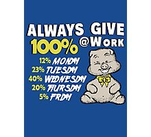Always Give 100% At Work Photographic Print