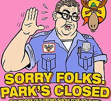 Sorry Folks. Park's Closed by Ross Radiation