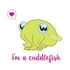 I'm a Cuddlefish by ZantheClothing
