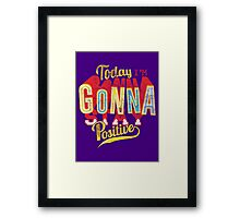 Quote - Today I'm Gonna Stay Positive Framed Print