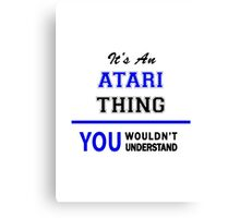 It's an ATARI thing, you wouldn't understand !! Canvas Print