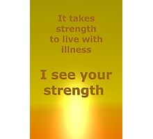 I see your strength Photographic Print