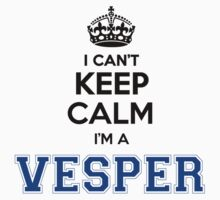 I cant keep calm Im a VESPER by icant