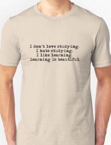 I don't love studying. I hate studying. I like learning. Learning is beautiful. - Natalie Portman Unisex T-Shirt