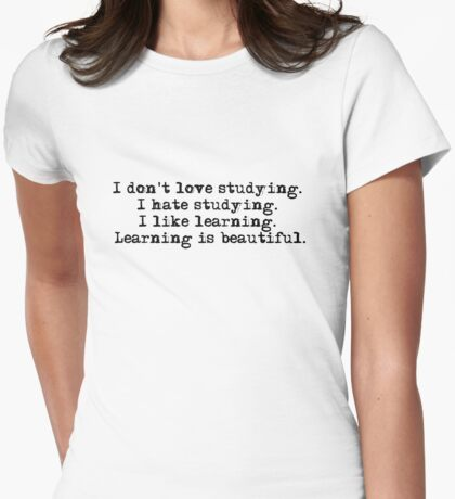I don't love studying. I hate studying. I like learning. Learning is beautiful. - Natalie Portman Womens Fitted T-Shirt