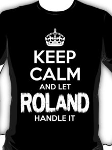 Keep Calm and Let Roland Handle It T-Shirt