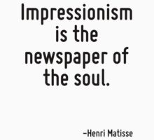Impressionism is the newspaper of the soul. by Quotr