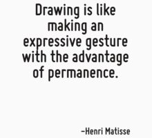 Drawing is like making an expressive gesture with the advantage of permanence. by Quotr