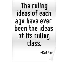The ruling ideas of each age have ever been the ideas of its ruling class. Poster