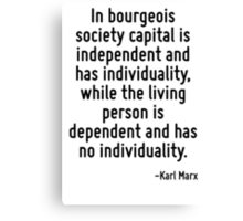 In bourgeois society capital is independent and has individuality, while the living person is dependent and has no individuality. Canvas Print