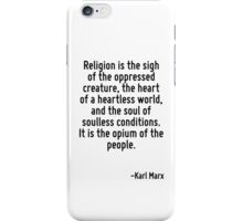 Religion is the sigh of the oppressed creature, the heart of a heartless world, and the soul of soulless conditions. It is the opium of the people. iPhone Case/Skin