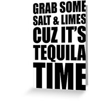 Grab Some Salt And Limes Cuz It's Tequila Time Greeting Card