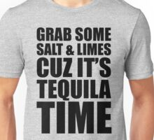 Grab Some Salt And Limes Cuz It's Tequila Time Unisex T-Shirt