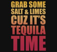 Grab Some Salt And Limes Cuz It's Tequila Time by designbymike