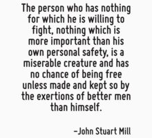 The person who has nothing for which he is willing to fight, nothing which is more important than his own personal safety, is a miserable creature and has no chance of being free unless made and kept by Quotr