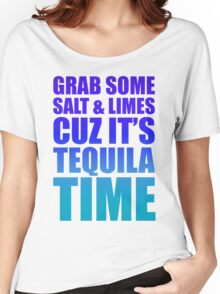 Grab Some Salt And Limes Cuz It's Tequila Time Women's Relaxed Fit T-Shirt