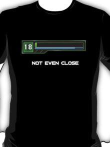 Not Even Close T-Shirt