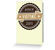 Vaping Since 2011 Greeting Card