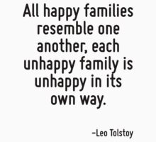 All happy families resemble one another, each unhappy family is unhappy in its own way. T-Shirt