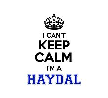 I cant keep calm Im a HAYDAL Photographic Print