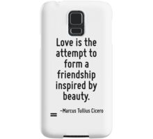 Love is the attempt to form a friendship inspired by beauty. Samsung Galaxy Case/Skin
