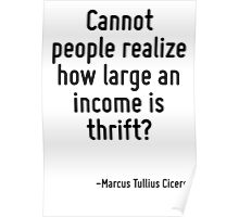 Cannot people realize how large an income is thrift? Poster