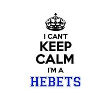 I cant keep calm Im a HEBETS Photographic Print