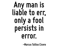 Any man is liable to err, only a fool persists in error. Photographic Print