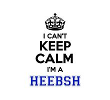 I cant keep calm Im a HEEBSH Photographic Print