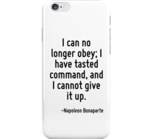I can no longer obey; I have tasted command, and I cannot give it up. iPhone Case/Skin