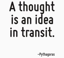 A thought is an idea in transit. by Quotr