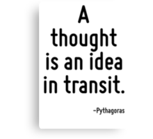 A thought is an idea in transit. Canvas Print