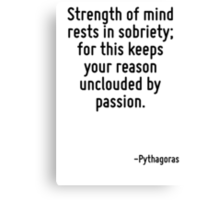 Strength of mind rests in sobriety; for this keeps your reason unclouded by passion. Canvas Print