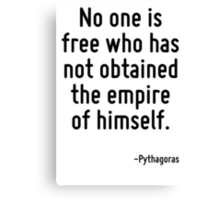 No one is free who has not obtained the empire of himself. Canvas Print