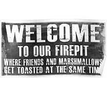 Welcome To Our Firepit Poster