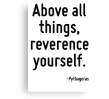 Above all things, reverence yourself. Canvas Print