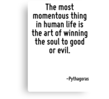 The most momentous thing in human life is the art of winning the soul to good or evil. Canvas Print