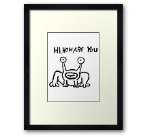 Hi how are you ? Framed Print