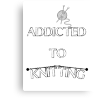 Addicted to knitting Canvas Print