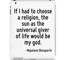 If I had to choose a religion, the sun as the universal giver of life would be my god. iPad Case/Skin