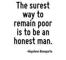 The surest way to remain poor is to be an honest man. Photographic Print