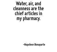 Water, air, and cleanness are the chief articles in my pharmacy. Photographic Print