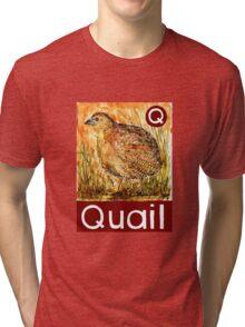 Q is for Quail Tri-blend T-Shirt