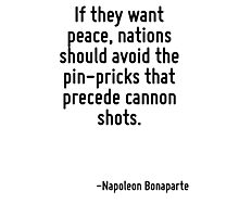 If they want peace, nations should avoid the pin-pricks that precede cannon shots. Photographic Print
