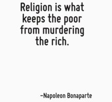 Religion is what keeps the poor from murdering the rich. T-Shirt
