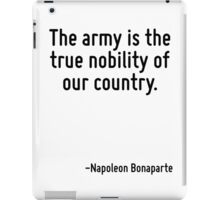 The army is the true nobility of our country. iPad Case/Skin