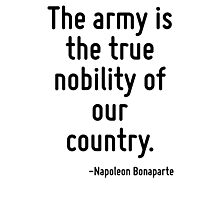 The army is the true nobility of our country. Photographic Print