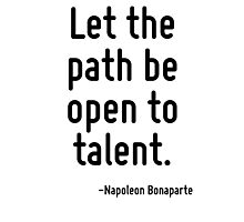 Let the path be open to talent. Photographic Print