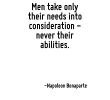 Men take only their needs into consideration - never their abilities. Photographic Print